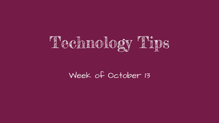 Technology Tips 10/13