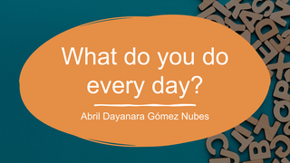 What do you do every day