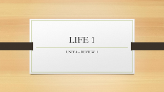 Life 1 Unit 4 - REVIEW 1