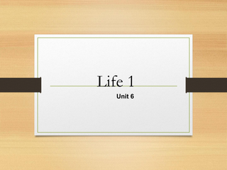 Life 1 Unit 7