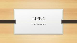 LIFE 2 Unit 4 - Review 2