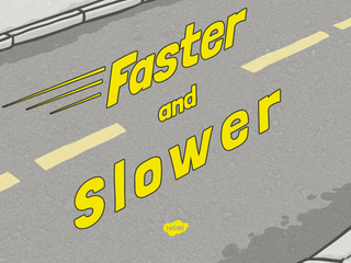Faster and Slower