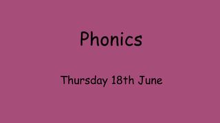 Phonics Thursday 18.6.20