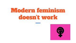 Modern feminism doesn't work