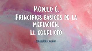 MÓDULO 6. MEDIACIÓN Y CONFLICT