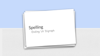 Spelling - Ending 'ch' Digraph