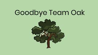 Goodbye Team Oak