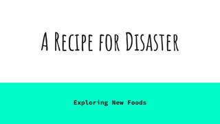 A Recipe for Disaster - Explor