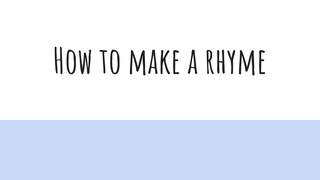 How to make a rhyme