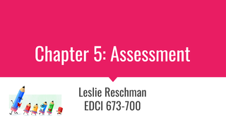Leslie Reschman Chp 5: Assessm