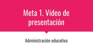 Meta 1. Video de presentación