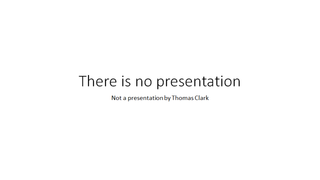 There is No Presentation