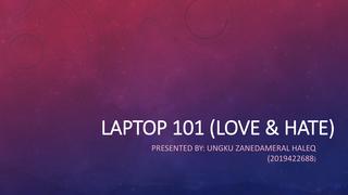 LAPTOP 101 (LOVE & HATE)