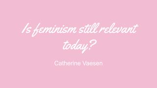 Is feminism still relevant tod