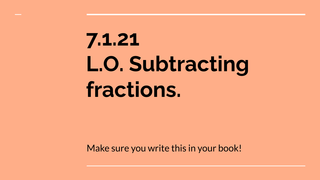 7.1.21 L.O. Subtracting fracti