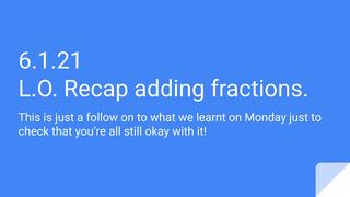 6.1.21 L.O. Recap adding fract
