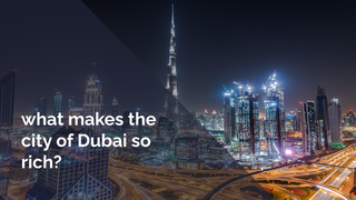 what makes the city of Dubai s