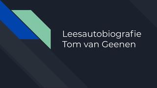 Leesautobiografie Tom van Geen