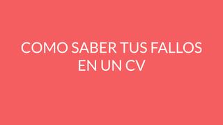 COMO SABER TUS FALLOS EN UN CV