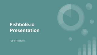 Fishbole.io Presentation
