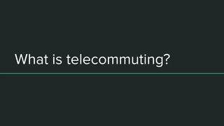 What is telecommuting?