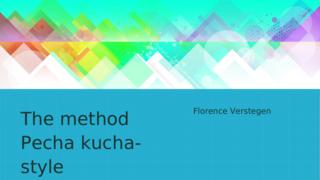 The method Pecha-Kucha style